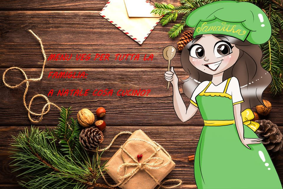 Menu Veg per tutta la famiglia: a Natale cosa cucino?
